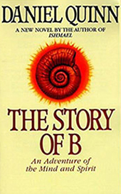 The Story of B, a novel by Daniel Quinn