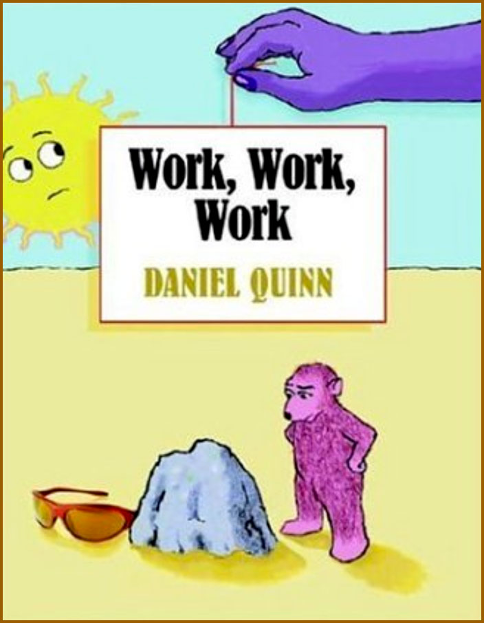 work-work-work-daniel-quinn